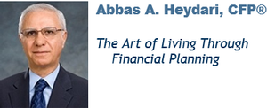 Abbas A. Heydari, CFP®    The Art of Living Through Financial Planning
